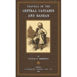 Freshfield: Travels in the Central Caucasus and Bashan