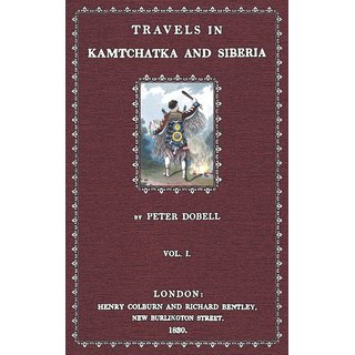 Dobell, Peter: Travels in Kamtchatka and Siberia - Volume I
