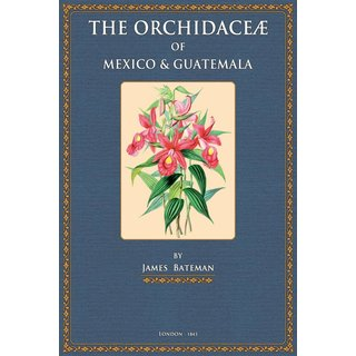 Bateman: The Orchidaceae of Mexico and Guatemala